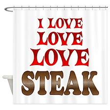 Love Love Steak Shower Curtain