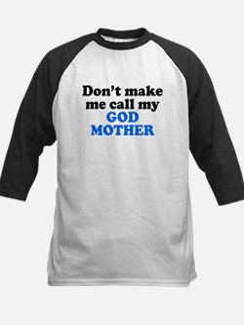 Dont Make Me Call My God Mother Baseball Jersey