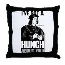 Richard III Ive Got A Hunch About You Throw Pillow