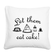 Sweet Let Them Eat Cake Square Canvas Pillow