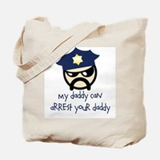 My Daddy Can Arrest Your Dadd Tote Bag