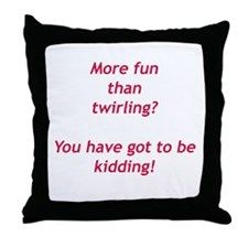 YOU'VE GOT TO BE KIDDING Throw Pillow