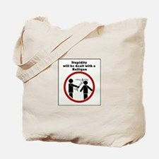 Stupidity will be dealt with a halligan Tote Bag