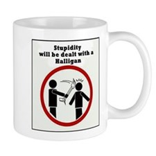 Stupidity will be dealt with a halligan Mug