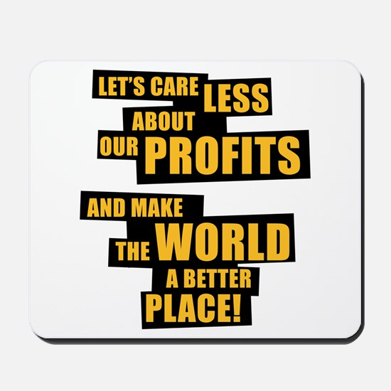 Let's care less about our profits and ... Mousepad