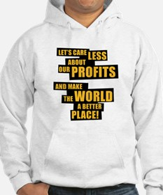 Let's care less about our profits and ... Hoodie Sweatshirt