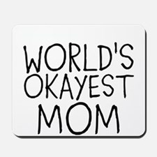 WORLDS OKAYEST MOM Mousepad