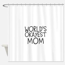 WORLDS OKAYEST MOM Shower Curtain