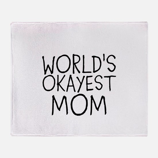 WORLDS OKAYEST MOM Throw Blanket