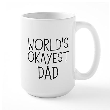 WORLDS OKAYEST DAD Mug