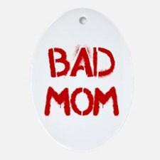 Bad Mom Ornament (Oval)