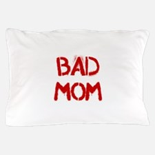 Bad Mom Pillow Case
