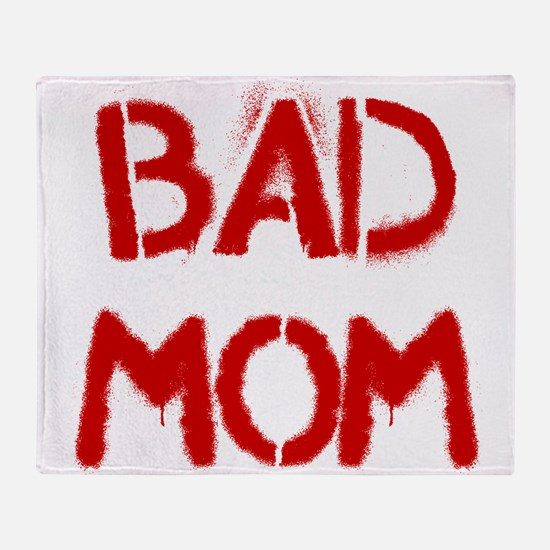 Bad Mom Throw Blanket