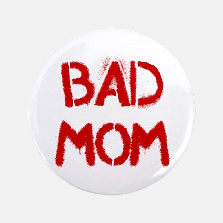 "Bad Mom 3.5"" Button (100 pack)"