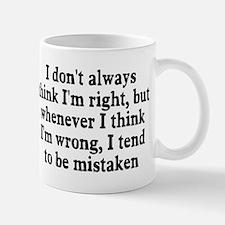 I don't always think I'm right Mug