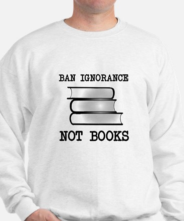Ban ignorance not books Sweatshirt