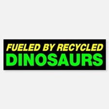 Fueled By Recycled Dinosaurs Bumper Bumper Sticker