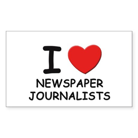 I love newspaper journalists Rectangle Sticker