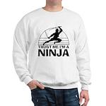 Trust Me Im A Ninja Sweatshirt