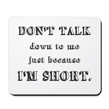 Don't Talk Down To Me Just Because I'm Short Mouse