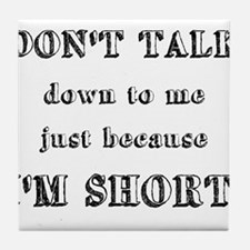 Don't Talk Down To Me Just Because I'm Short Tile