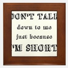 Don't Talk Down To Me Just Because I'm Short Frame
