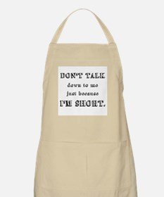 Don't Talk Down To Me Just Because I'm Short Apron