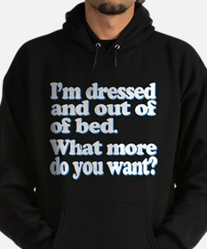 Im dressed and out of bed... Hoodie