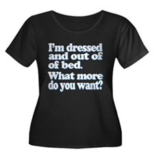 Im dressed and out of bed... Plus Size T-Shirt