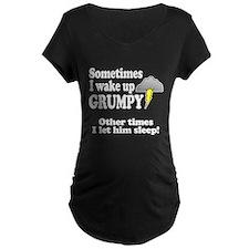 Sometimes I wake up GRUMPY (him) Maternity T-Shirt