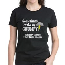 Sometimes I wake up GRUMPY (him) T-Shirt