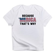 Because 'Merica Infant T-Shirt