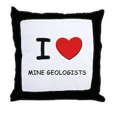 I love mine geologists Throw Pillow