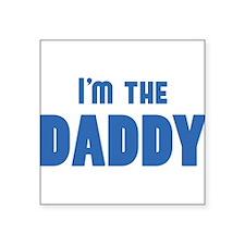 Who's the DADDY? I'm the DADDY desgin Sticker