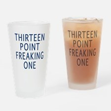 thirteen point freaking one Drinking Glass