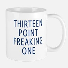 thirteen point freaking one Mug