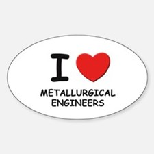 I love metallurgical engineers Oval Decal