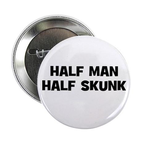 Half Man~Half Skunk Button