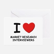 I love market research interviewers Greeting Cards