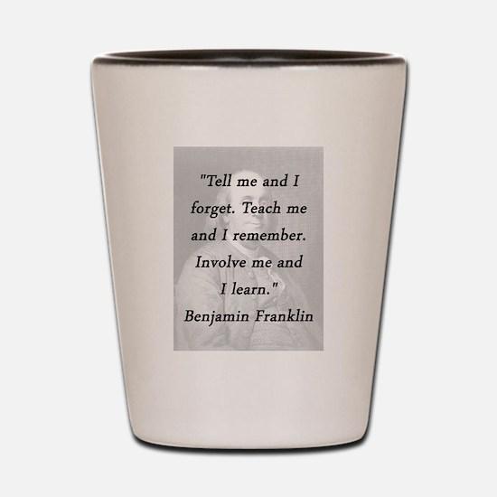 Franklin - Tell Teach Involve Shot Glass