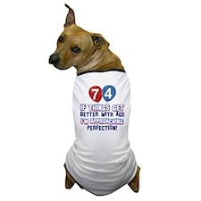 74 year Old Birthday Designs Dog T-Shirt