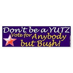 Don't be a Yutz Bush Bumper Bumper Sticker