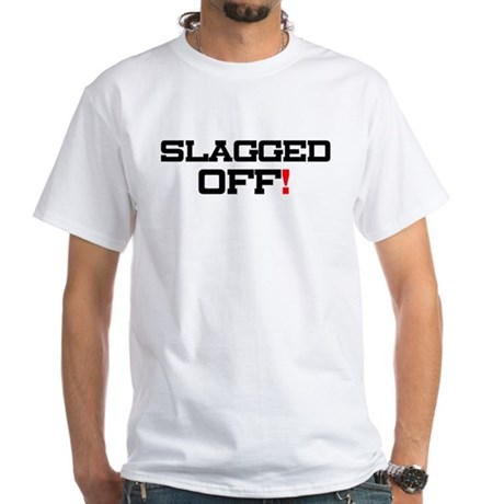 SLAGGED OFF! T-Shirt