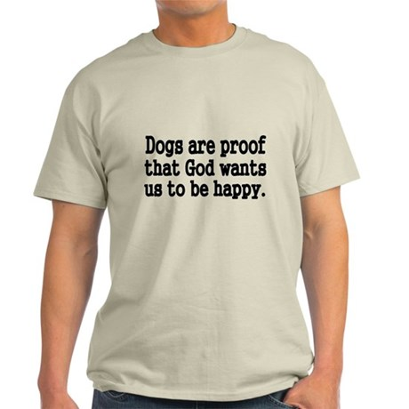 Dogs are proof that God wants us to be happy T-Shi