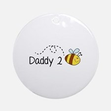 Daddy 2 Bee Ornament (Round)