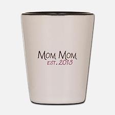 New Mom Mom Est 2013 Shot Glass