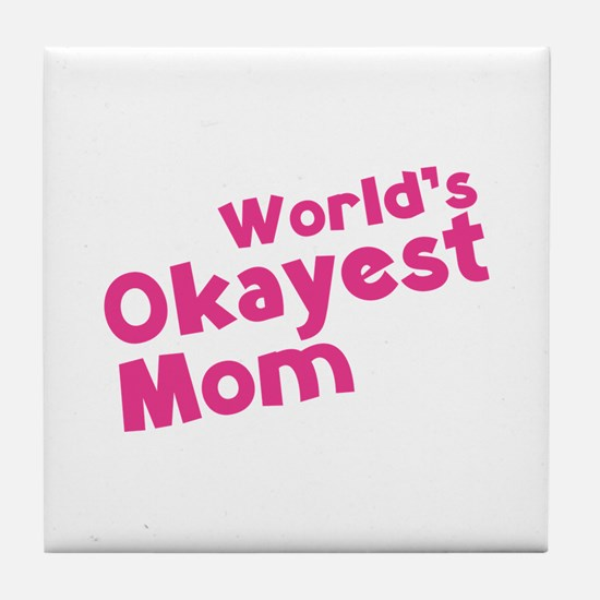 World's Okayest Mom Tile Coaster