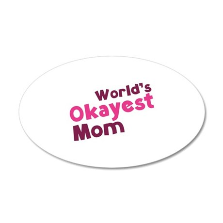 World's Okayest Mom 22x14 Oval Wall Peel