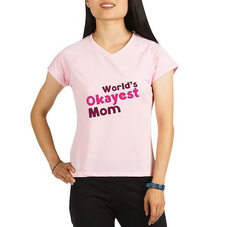 World's Okayest Mom Performance Dry T-Shirt