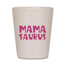 Mamasaurus Shot Glass